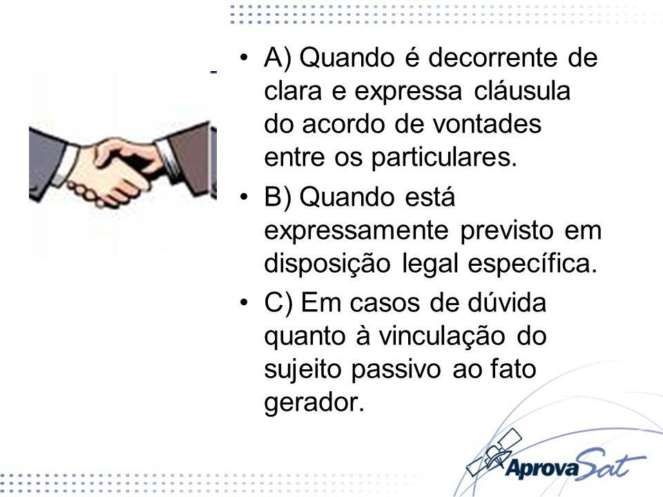 A) Quando é decorrente de clara e expressa cláusula do acordo de vontades entre os particulares. B) Quando está expressamente previsto em disposição l