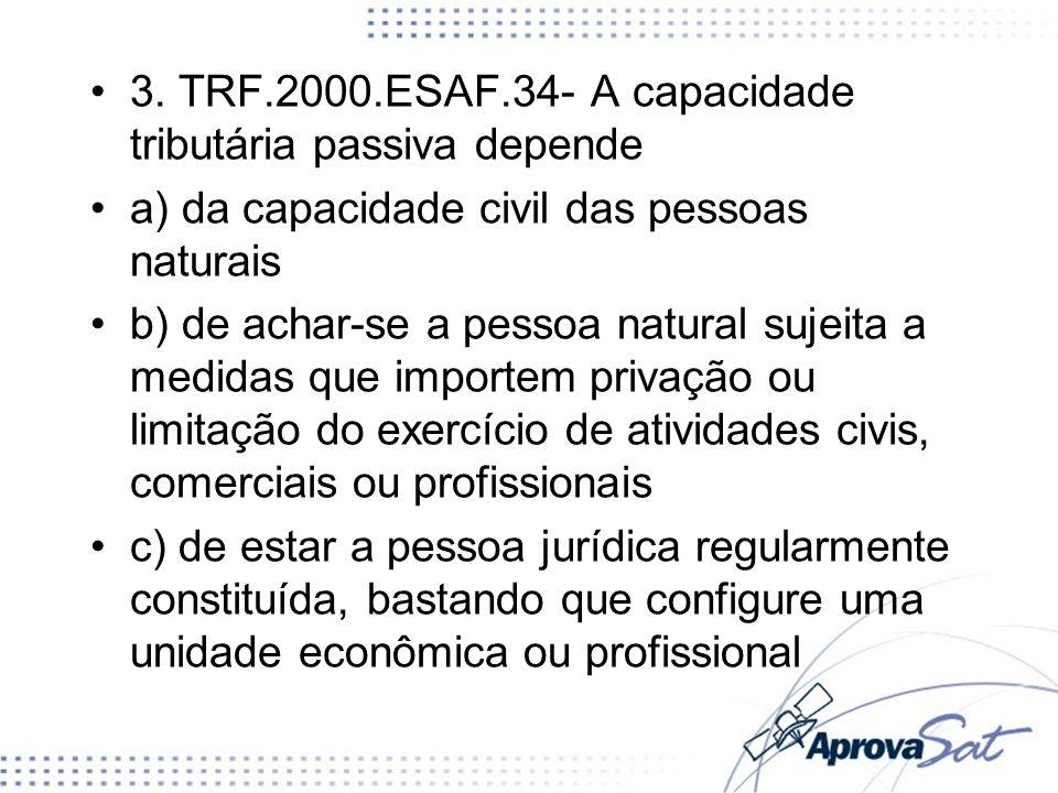 3. TRF.2000.ESAF.34- A capacidade tributária passiva depende a) da capacidade civil das pessoas naturais b) de achar-se a pessoa natural sujeita a med