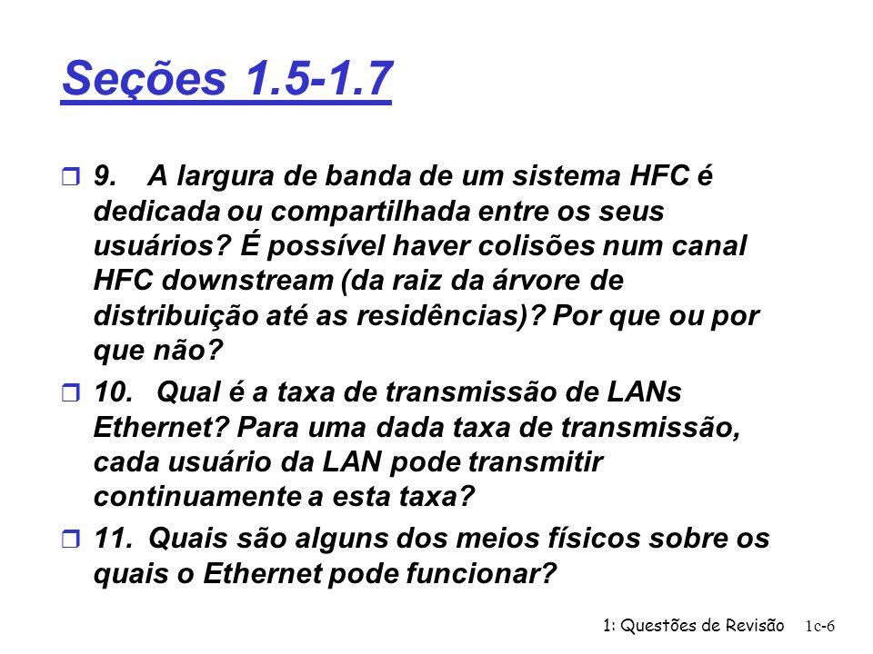 1: Questões de Revisão1c-7 Seções 1.5-1.7 r 12.Modems discados, RDSI, HFC e ADSL são todos utilizados para acesso residencial.