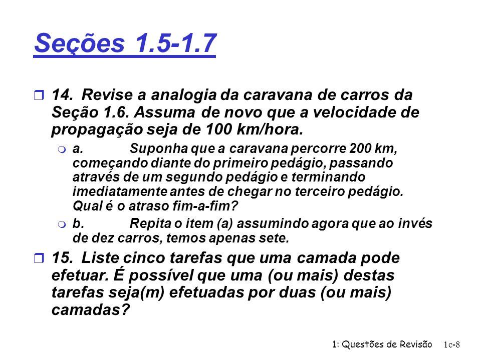 1: Questões de Revisão1c-9 Seções 1.5-1.7 r 16.Quais são as cinco camadas da pilha de protocolos da Internet.