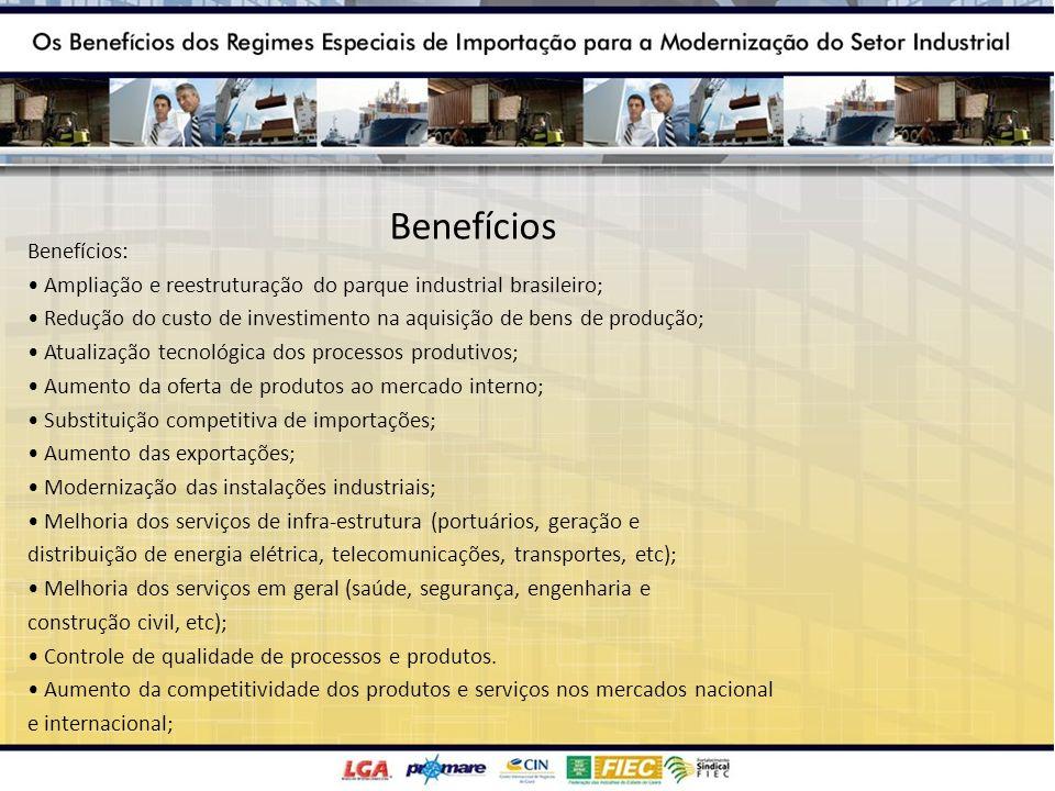 Benefícios Benefícios: Ampliação e reestruturação do parque industrial brasileiro; Redução do custo de investimento na aquisição de bens de produção;