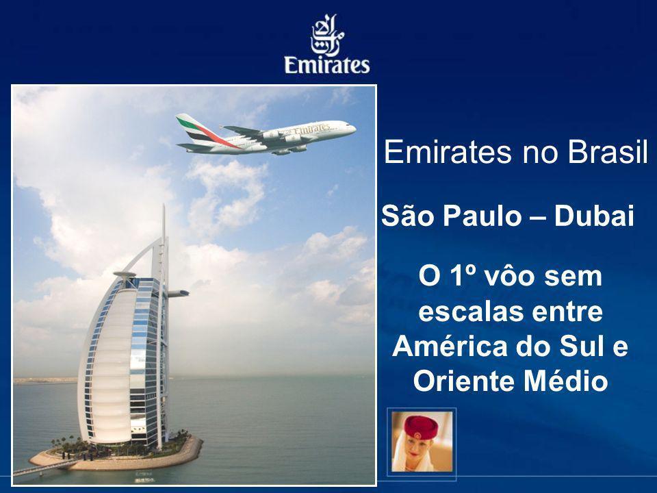 Emirates no Brasil O 1º vôo sem escalas entre América do Sul e Oriente Médio São Paulo – Dubai