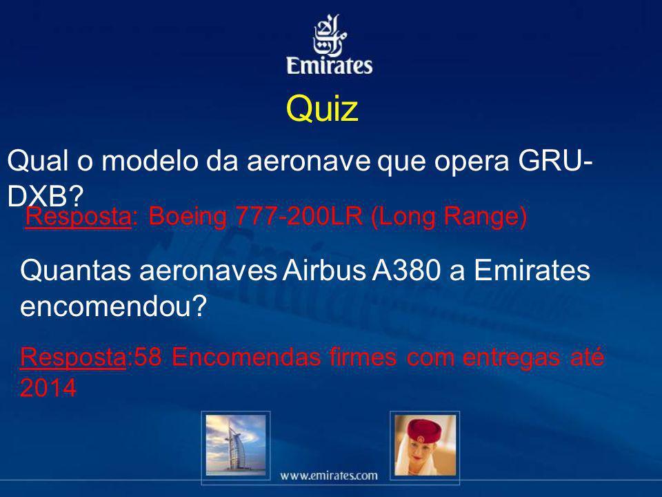 Qual o modelo da aeronave que opera GRU- DXB? Resposta: Boeing 777-200LR (Long Range) Quantas aeronaves Airbus A380 a Emirates encomendou? Resposta:58