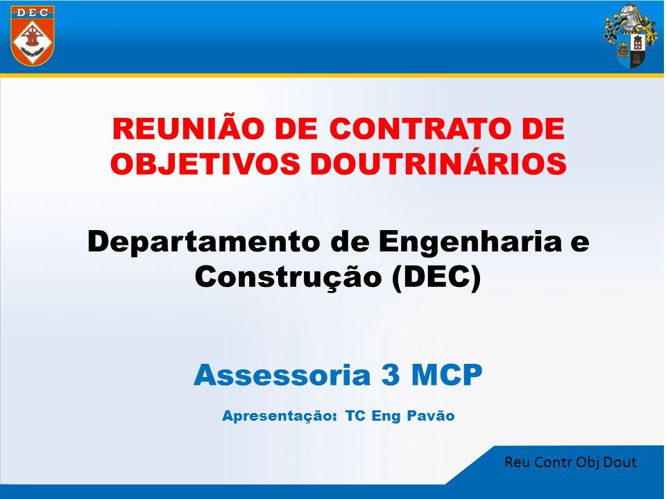 Reu Contr Obj Dout REUNIÃO DE CONTRATO DE OBJETIVOS DOUTRINÁRIOS Departamento de Engenharia e Construção (DEC) Assessoria 3 MCP Apresentação: TC Eng P