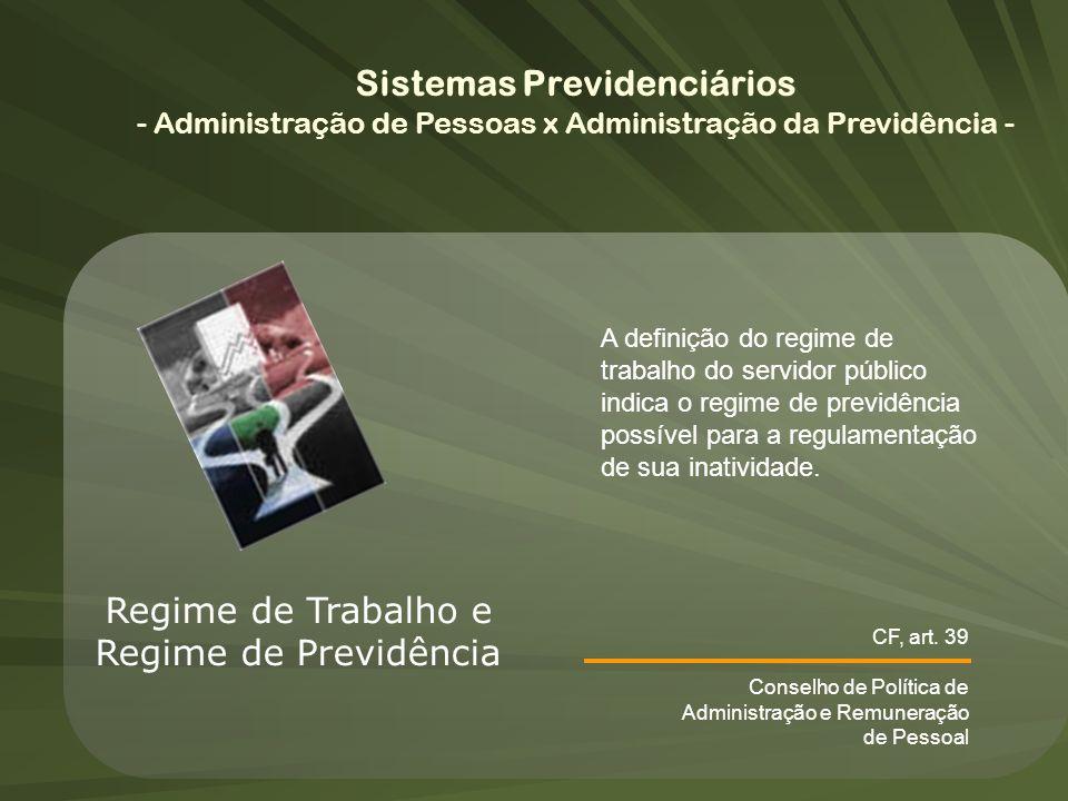 Regime de Trabalho e Regime de Previdência A definição do regime de trabalho do servidor público indica o regime de previdência possível para a regula