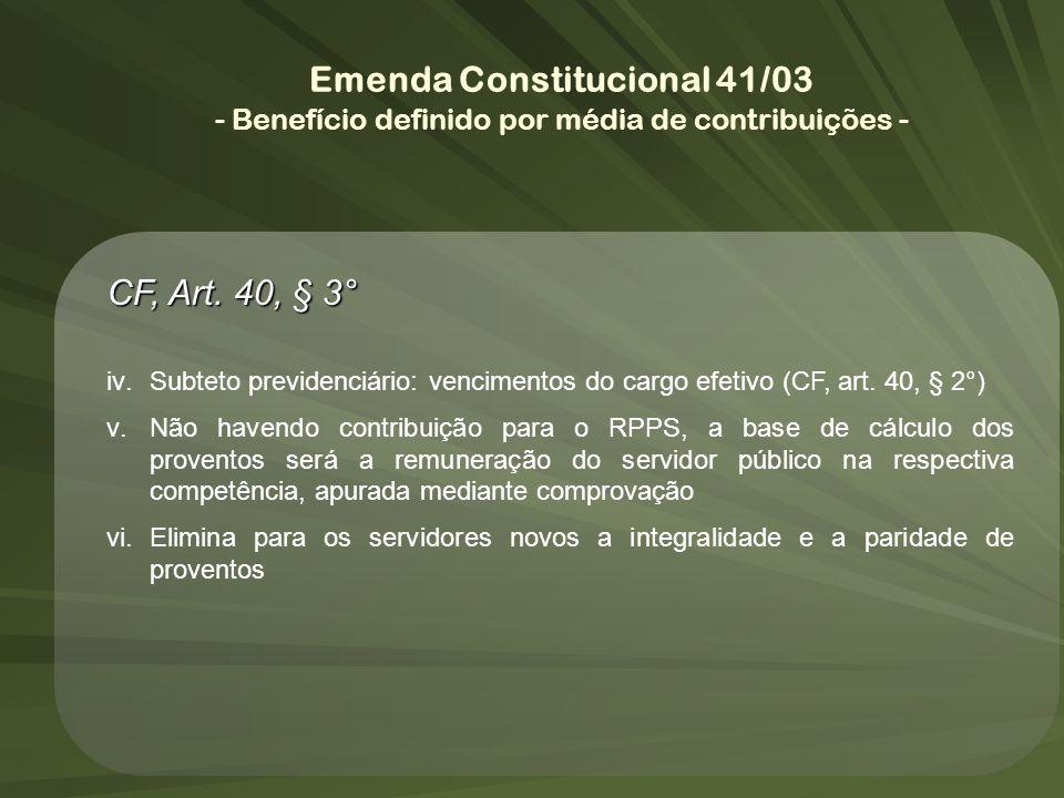 CF, Art. 40, § 3° iv.Subteto previdenciário: vencimentos do cargo efetivo (CF, art. 40, § 2°) v.Não havendo contribuição para o RPPS, a base de cálcul