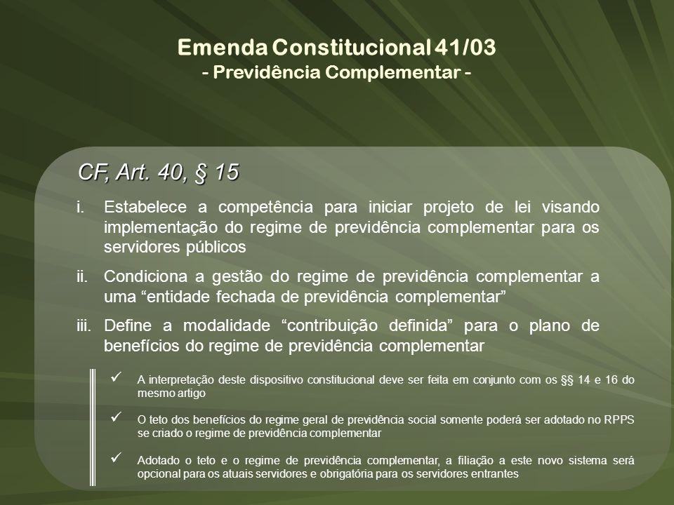 CF, Art. 40, § 15 i.Estabelece a competência para iniciar projeto de lei visando implementação do regime de previdência complementar para os servidore