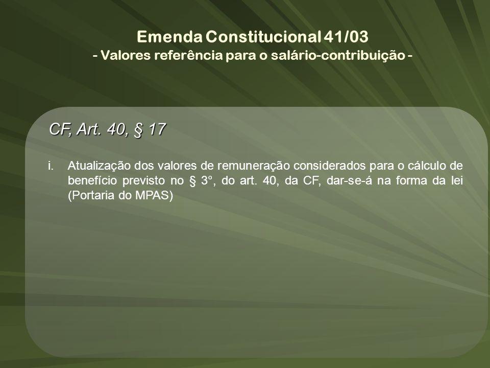 Emenda Constitucional 41/03 - Valores referência para o salário-contribuição - CF, Art. 40, § 17 i.Atualização dos valores de remuneração considerados
