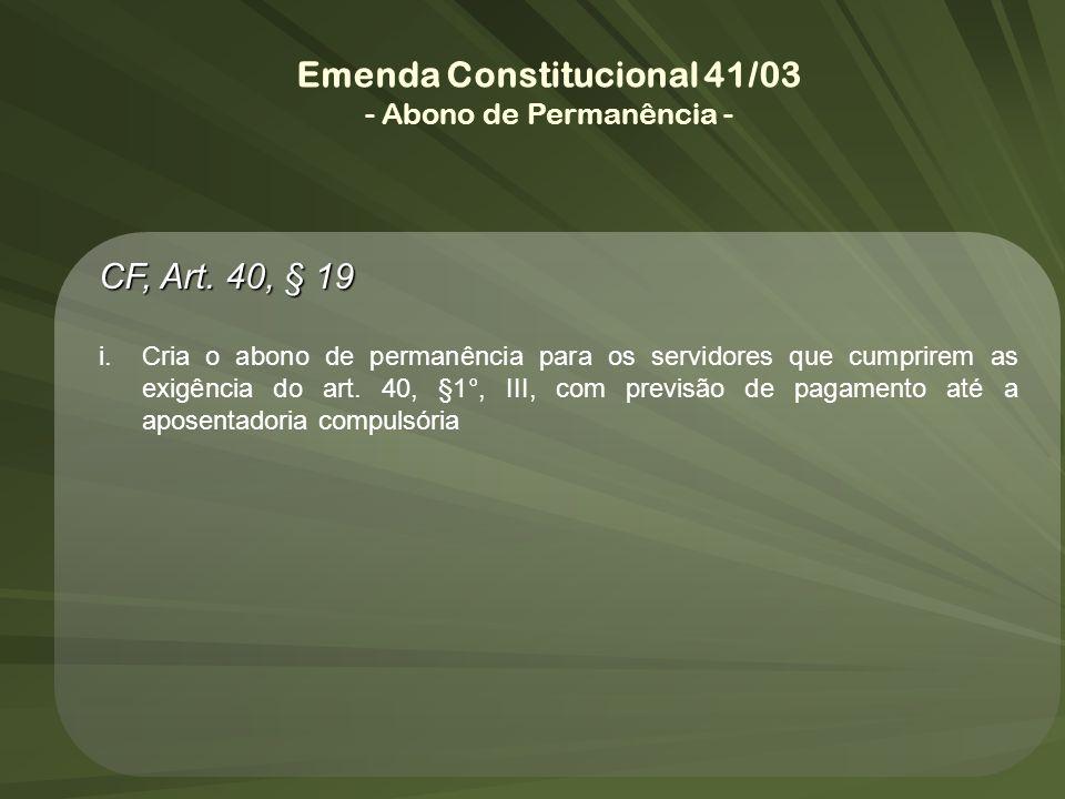 Emenda Constitucional 41/03 - Abono de Permanência - CF, Art. 40, § 19 i.Cria o abono de permanência para os servidores que cumprirem as exigência do