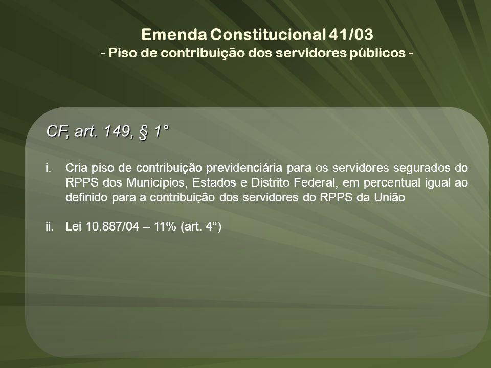 Emenda Constitucional 41/03 - Piso de contribuição dos servidores públicos - CF, art. 149, § 1° i.Cria piso de contribuição previdenciária para os ser