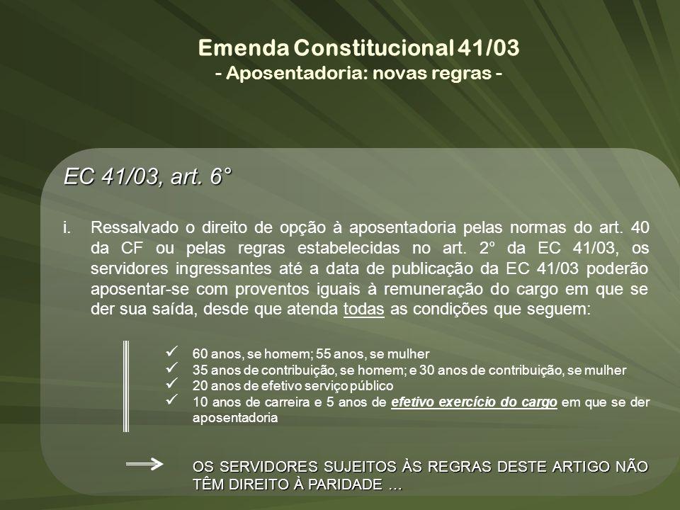 Emenda Constitucional 41/03 - Aposentadoria: novas regras - EC 41/03, art. 6° i.Ressalvado o direito de opção à aposentadoria pelas normas do art. 40