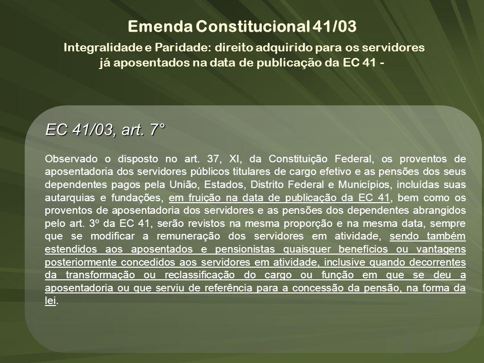 Emenda Constitucional 41/03 Integralidade e Paridade: direito adquirido para os servidores já aposentados na data de publicação da EC 41 - EC 41/03, a