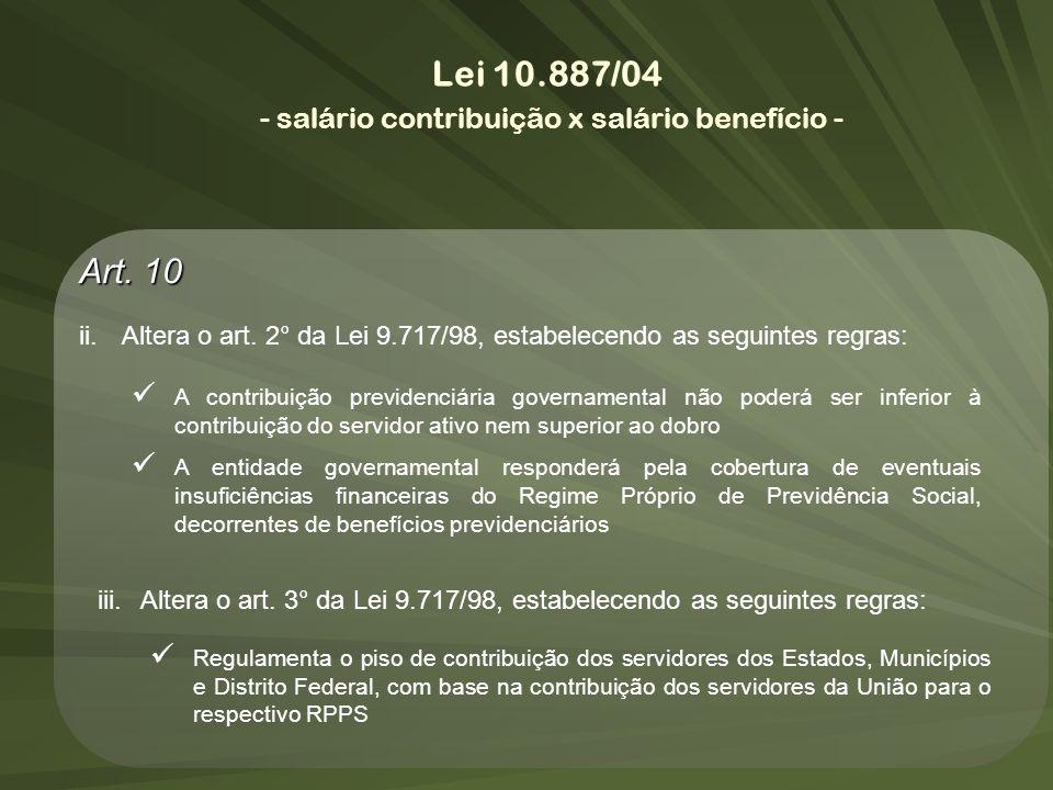 Art. 10 ii.Altera o art. 2° da Lei 9.717/98, estabelecendo as seguintes regras: A contribuição previdenciária governamental não poderá ser inferior à