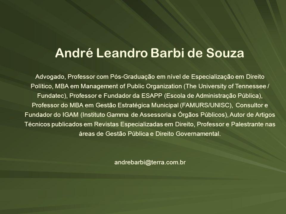 André Leandro Barbi de Souza Advogado, Professor com Pós-Graduação em nível de Especialização em Direito Político, MBA em Management of Public Organiz