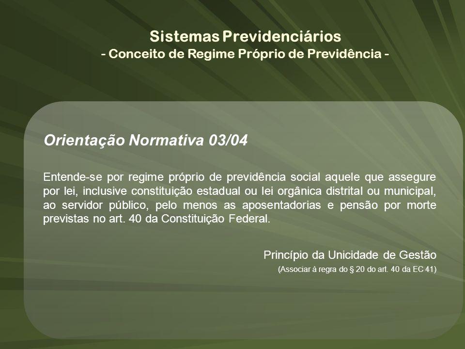 Orientação Normativa 03/04 Entende-se por regime próprio de previdência social aquele que assegure por lei, inclusive constituição estadual ou lei org