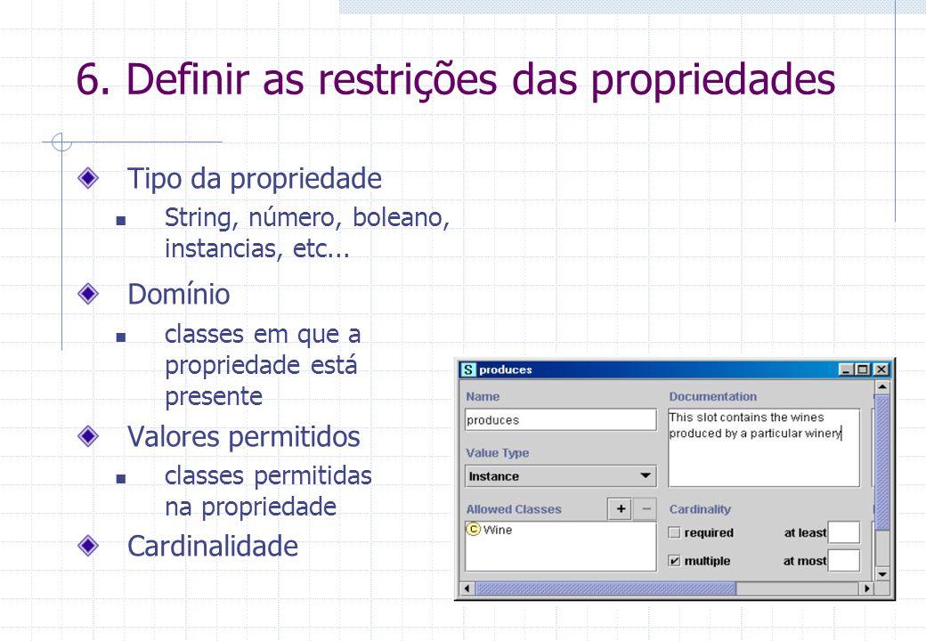 6. Definir as restrições das propriedades Tipo da propriedade String, número, boleano, instancias, etc... Domínio classes em que a propriedade está pr