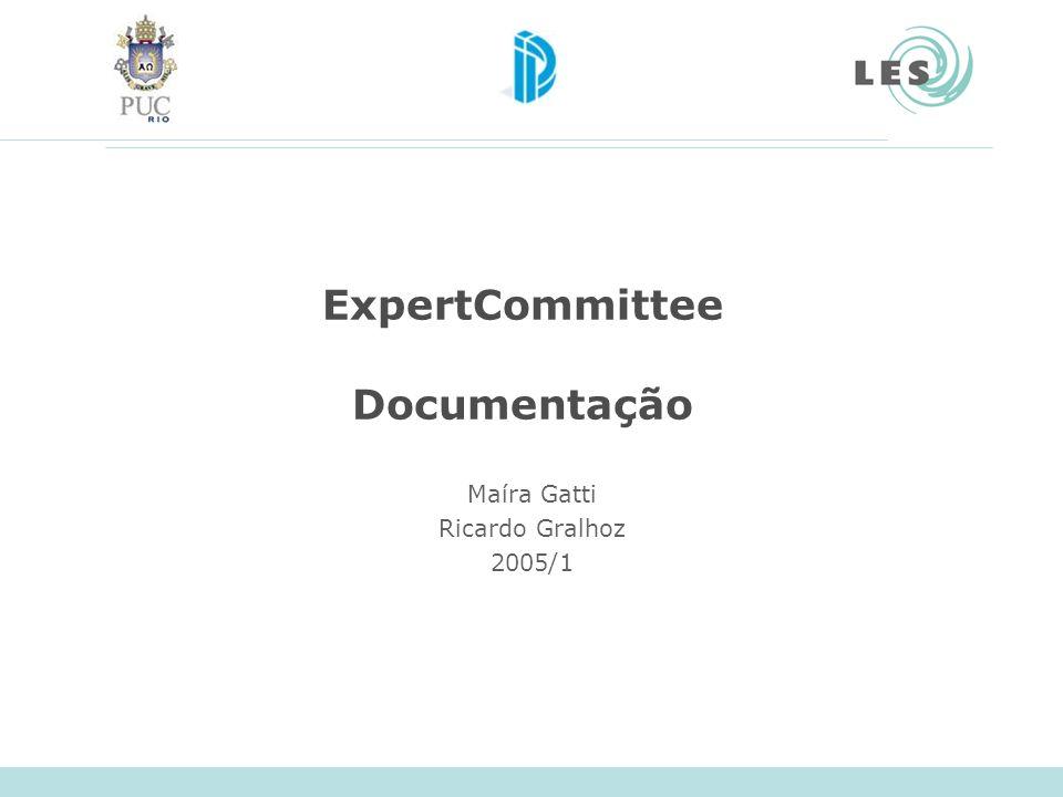 ExpertCommittee Documentação Maíra Gatti Ricardo Gralhoz 2005/1