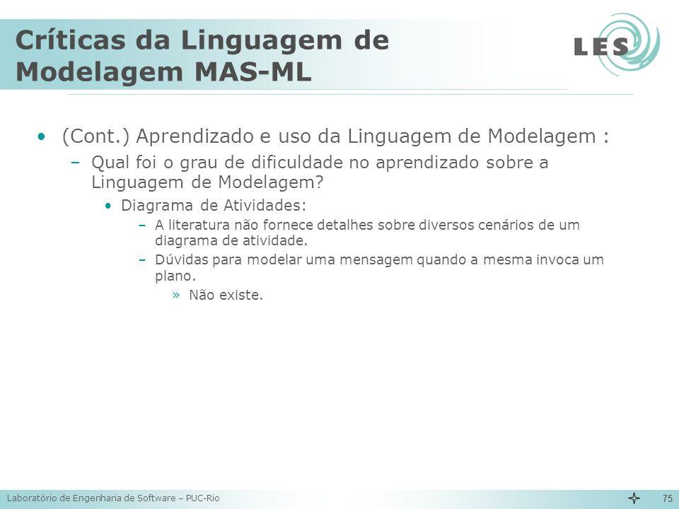Laboratório de Engenharia de Software – PUC-Rio 75 Críticas da Linguagem de Modelagem MAS-ML (Cont.) Aprendizado e uso da Linguagem de Modelagem : –Qu