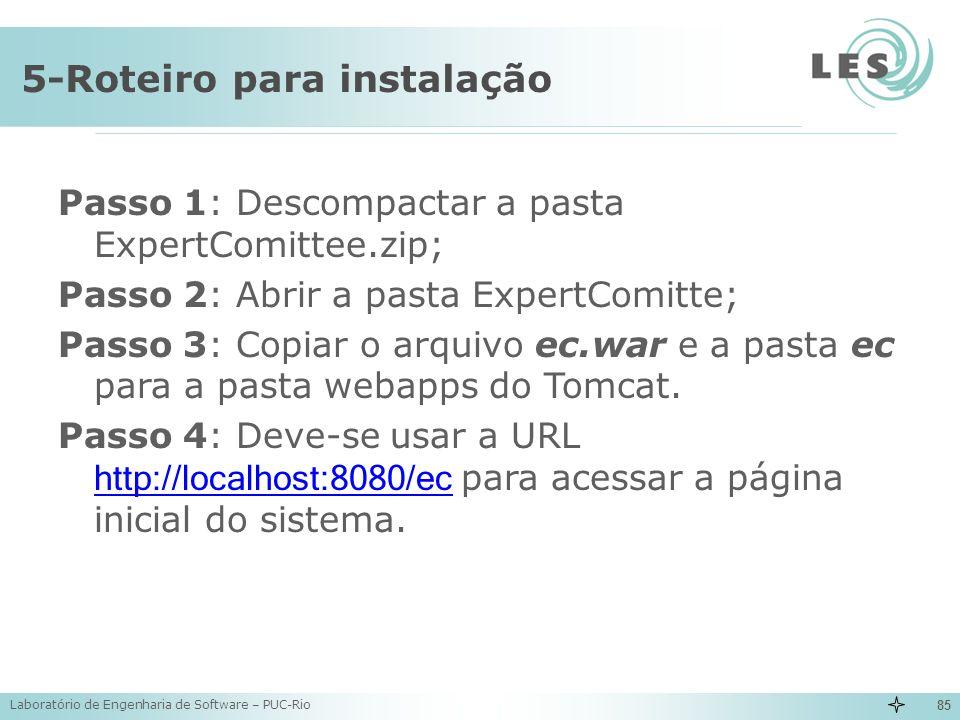 Laboratório de Engenharia de Software – PUC-Rio 85 5-Roteiro para instalação Passo 1: Descompactar a pasta ExpertComittee.zip; Passo 2: Abrir a pasta