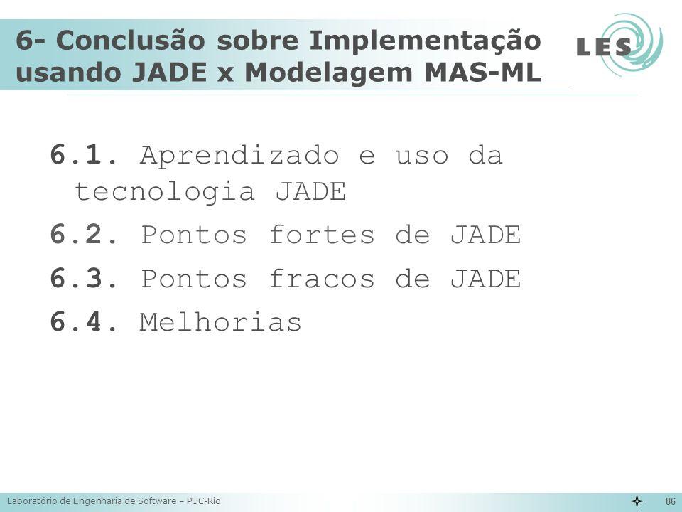 Laboratório de Engenharia de Software – PUC-Rio 86 6- Conclusão sobre Implementação usando JADE x Modelagem MAS-ML 6.1. Aprendizado e uso da tecnologi