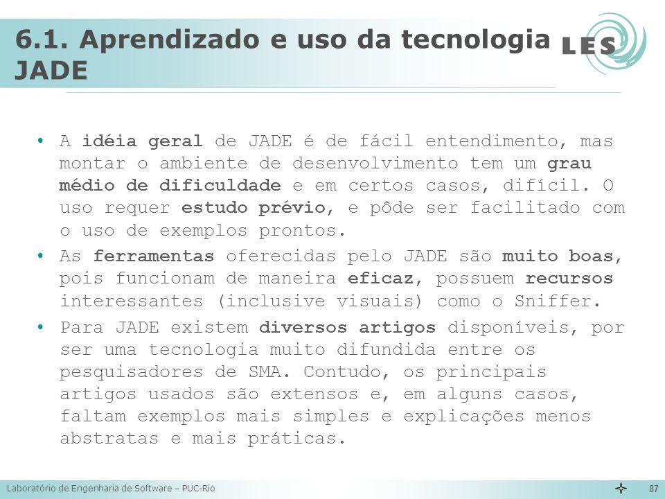 Laboratório de Engenharia de Software – PUC-Rio 87 6.1. Aprendizado e uso da tecnologia JADE A idéia geral de JADE é de fácil entendimento, mas montar