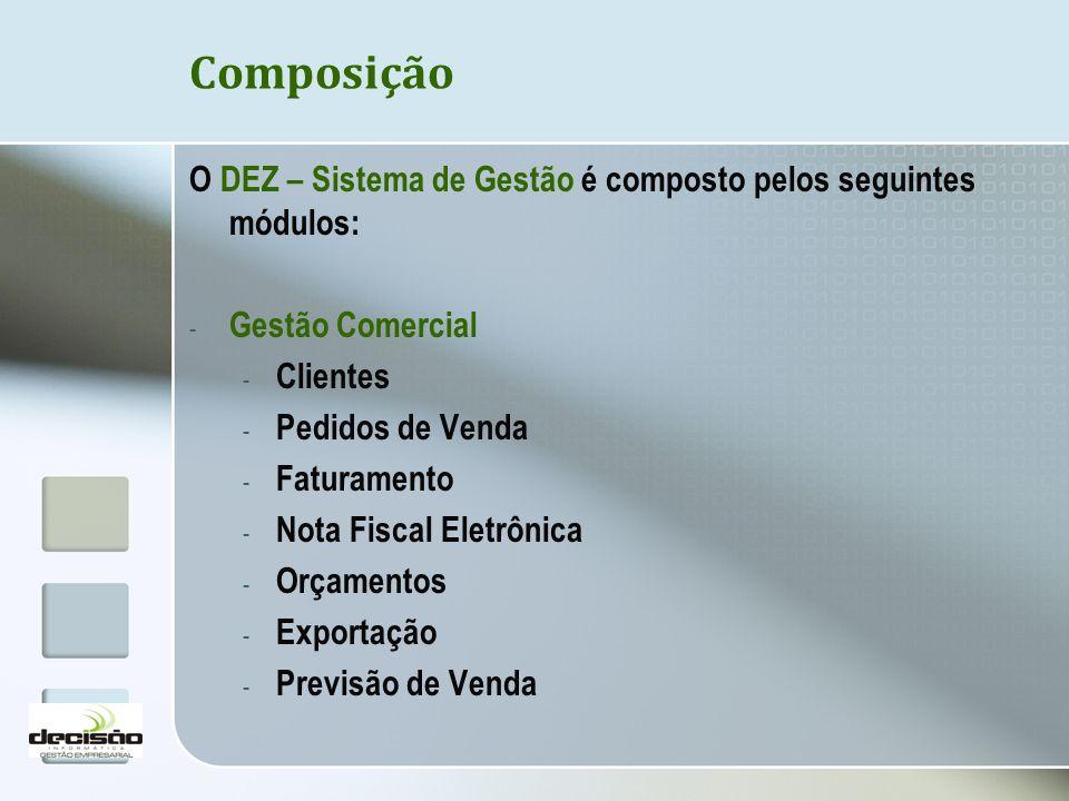 Composição O DEZ – Sistema de Gestão é composto pelos seguintes módulos: - Gestão Comercial - Clientes - Pedidos de Venda - Faturamento - Nota Fiscal