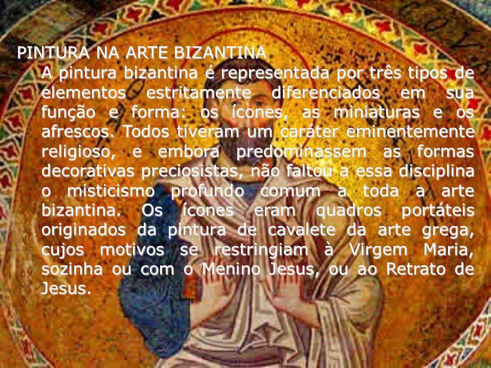 PINTURA NA ARTE BIZANTINA A pintura bizantina é representada por três tipos de elementos estritamente diferenciados em sua função e forma: os ícones,