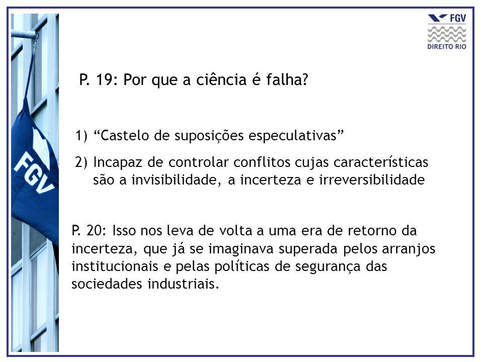 P. 19: Por que a ciência é falha? 1)Castelo de suposições especulativas 2)Incapaz de controlar conflitos cujas características são a invisibilidade, a