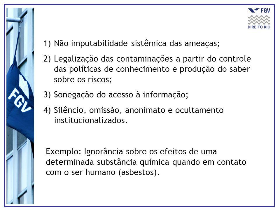 1)Não imputabilidade sistêmica das ameaças; 2)Legalização das contaminações a partir do controle das políticas de conhecimento e produção do saber sob