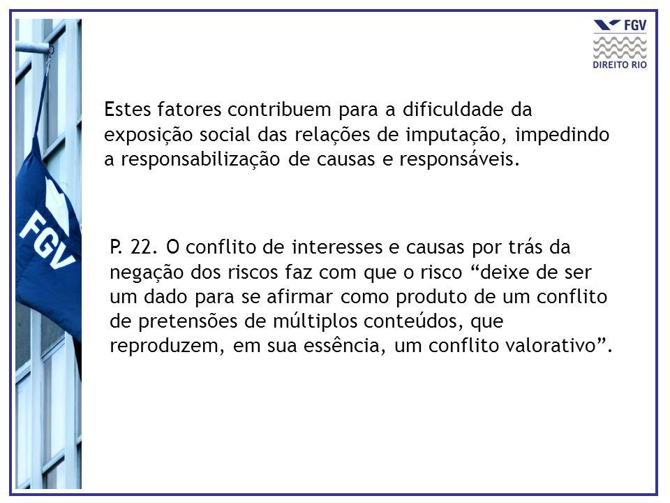 Estes fatores contribuem para a dificuldade da exposição social das relações de imputação, impedindo a responsabilização de causas e responsáveis. P.