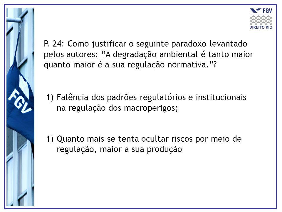 P. 24: Como justificar o seguinte paradoxo levantado pelos autores: A degradação ambiental é tanto maior quanto maior é a sua regulação normativa.? 1)