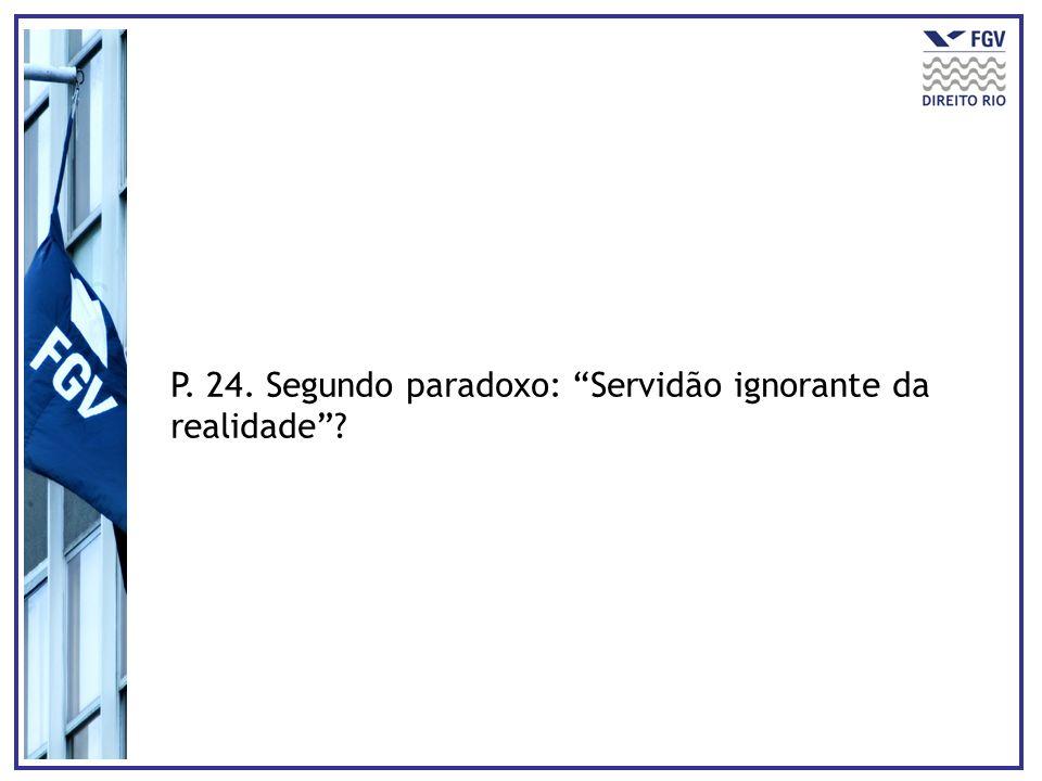 P. 24. Segundo paradoxo: Servidão ignorante da realidade?