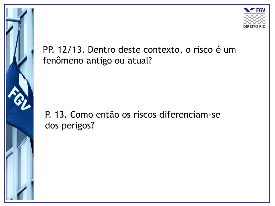 PP. 12/13. Dentro deste contexto, o risco é um fenômeno antigo ou atual? P. 13. Como então os riscos diferenciam-se dos perigos?