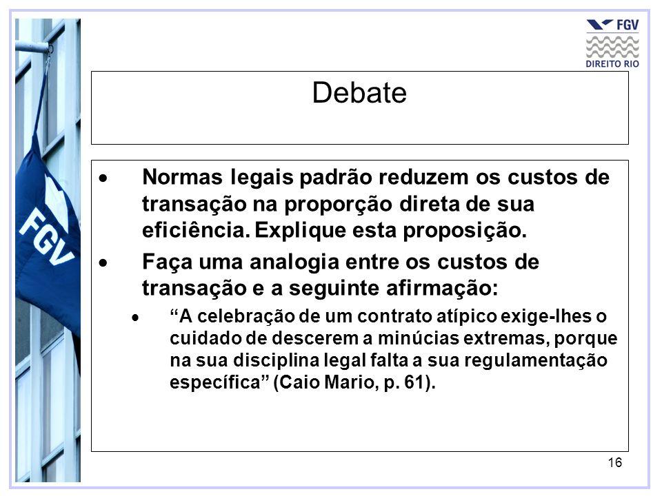16 Debate Normas legais padrão reduzem os custos de transação na proporção direta de sua eficiência. Explique esta proposição. Faça uma analogia entre