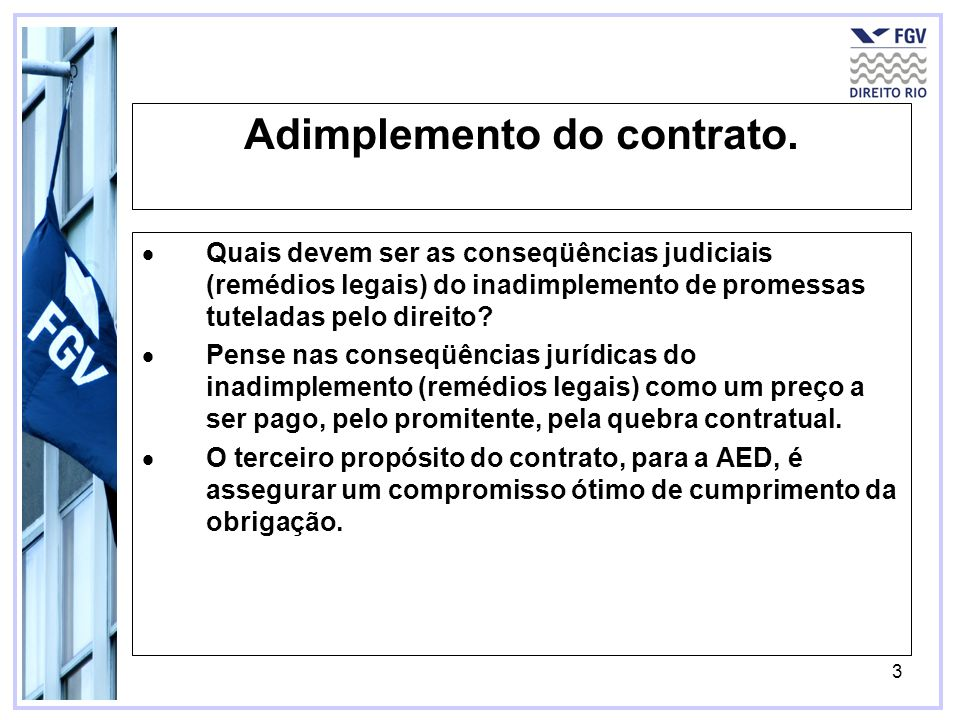 3 Adimplemento do contrato. Quais devem ser as conseqüências judiciais (remédios legais) do inadimplemento de promessas tuteladas pelo direito? Pense
