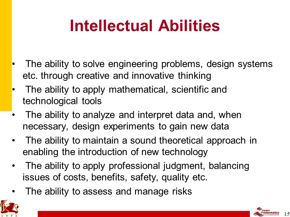 15 Intellectual Abilities The ability to solve engineering problems, design systems etc. through creative and innovative thinking The ability to apply