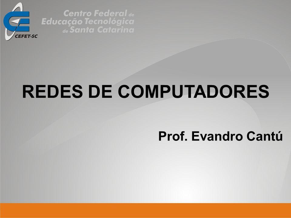 Prof. Evandro Cantú REDES DE COMPUTADORES