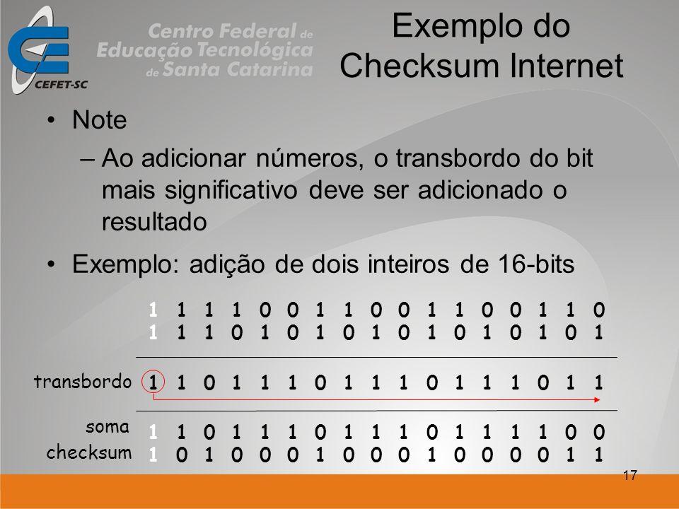 17 Exemplo do Checksum Internet Note –Ao adicionar números, o transbordo do bit mais significativo deve ser adicionado o resultado Exemplo: adição de