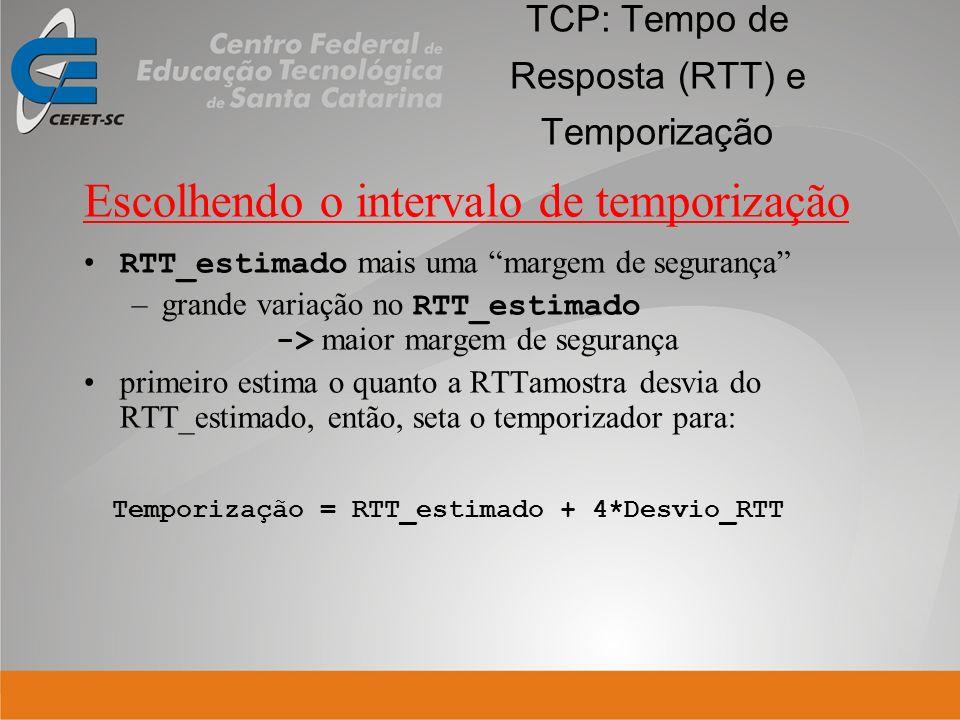 TCP: Tempo de Resposta (RTT) e Temporização Escolhendo o intervalo de temporização RTT_estimado mais uma margem de segurança –grande variação no RTT_e