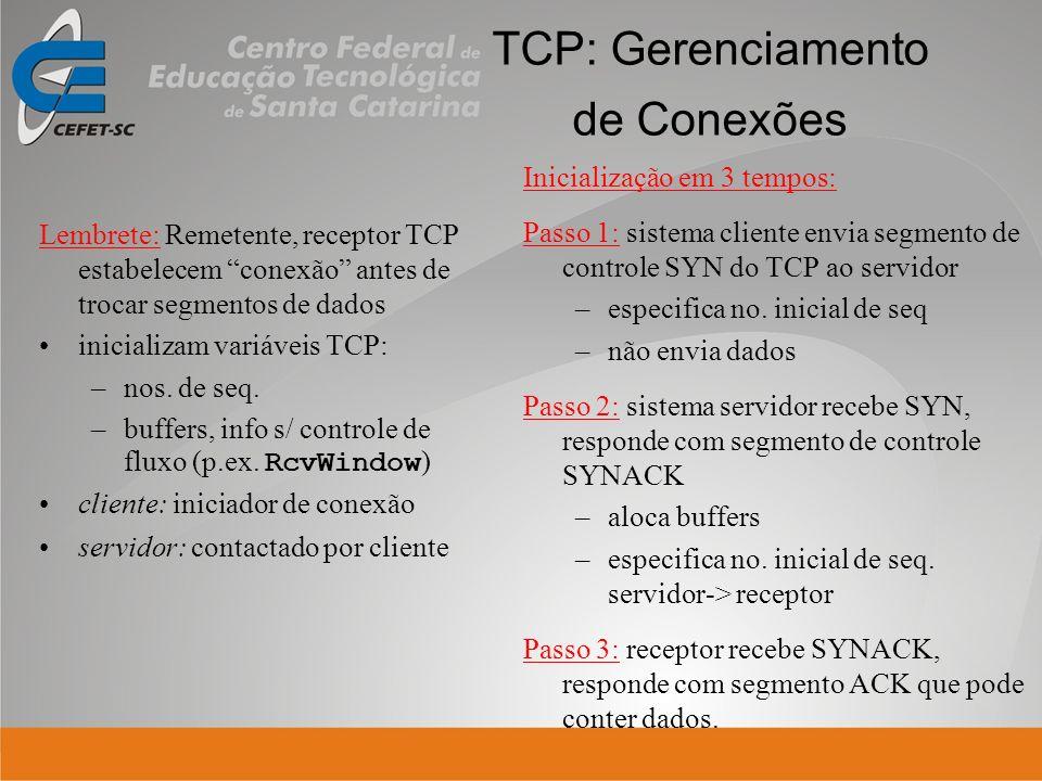 TCP: Gerenciamento de Conexões Lembrete: Remetente, receptor TCP estabelecem conexão antes de trocar segmentos de dados inicializam variáveis TCP: –no