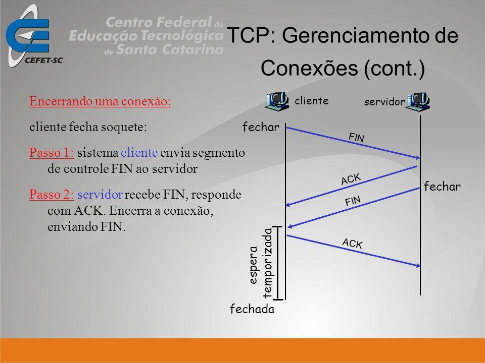 TCP: Gerenciamento de Conexões (cont.) Encerrando uma conexão: cliente fecha soquete: Passo 1: sistema cliente envia segmento de controle FIN ao servi