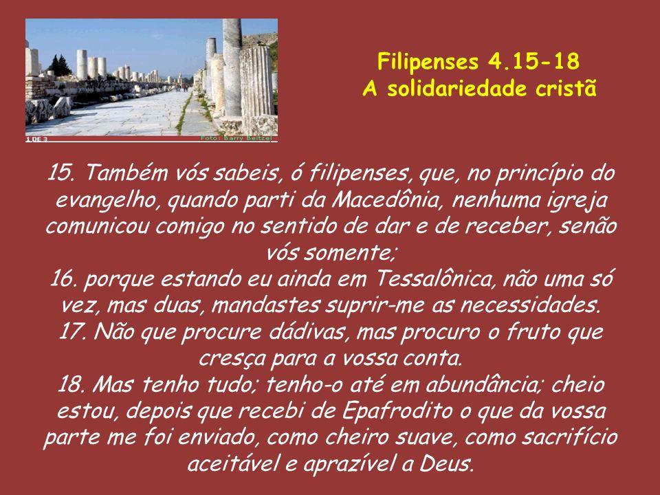 15. Também vós sabeis, ó filipenses, que, no princípio do evangelho, quando parti da Macedônia, nenhuma igreja comunicou comigo no sentido de dar e de
