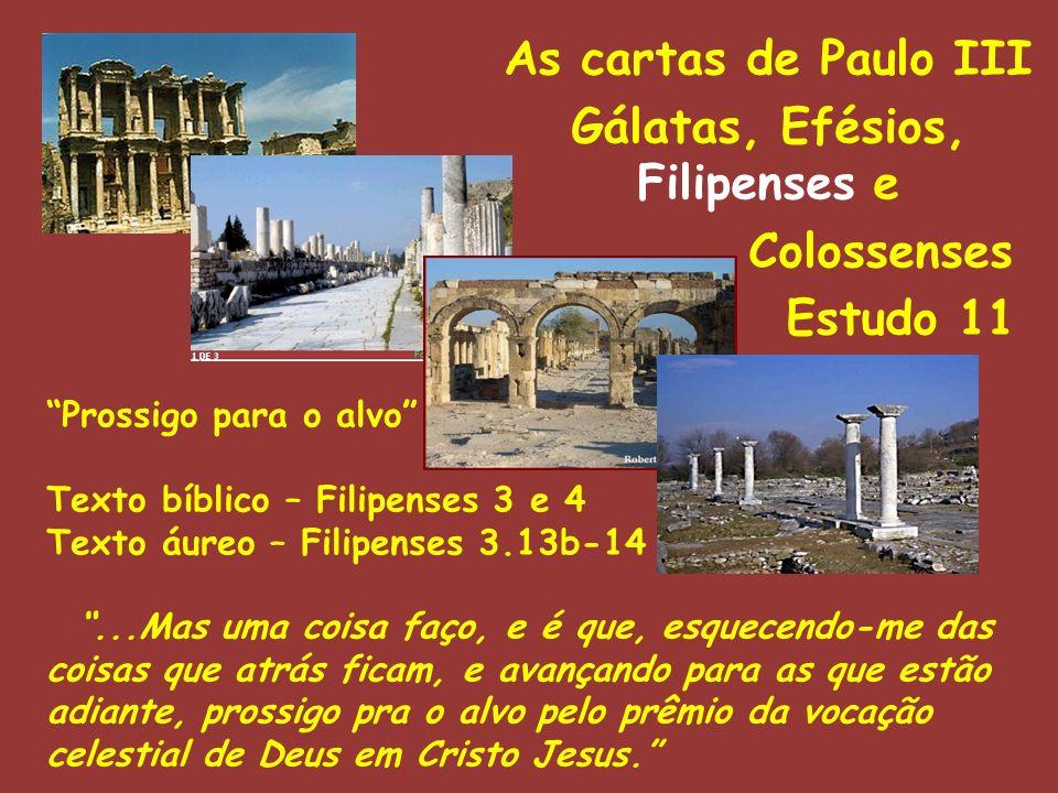 As cartas de Paulo III Gálatas, Efésios, Filipenses e Colossenses Estudo 11 Prossigo para o alvo Texto bíblico – Filipenses 3 e 4 Texto áureo – Filipe