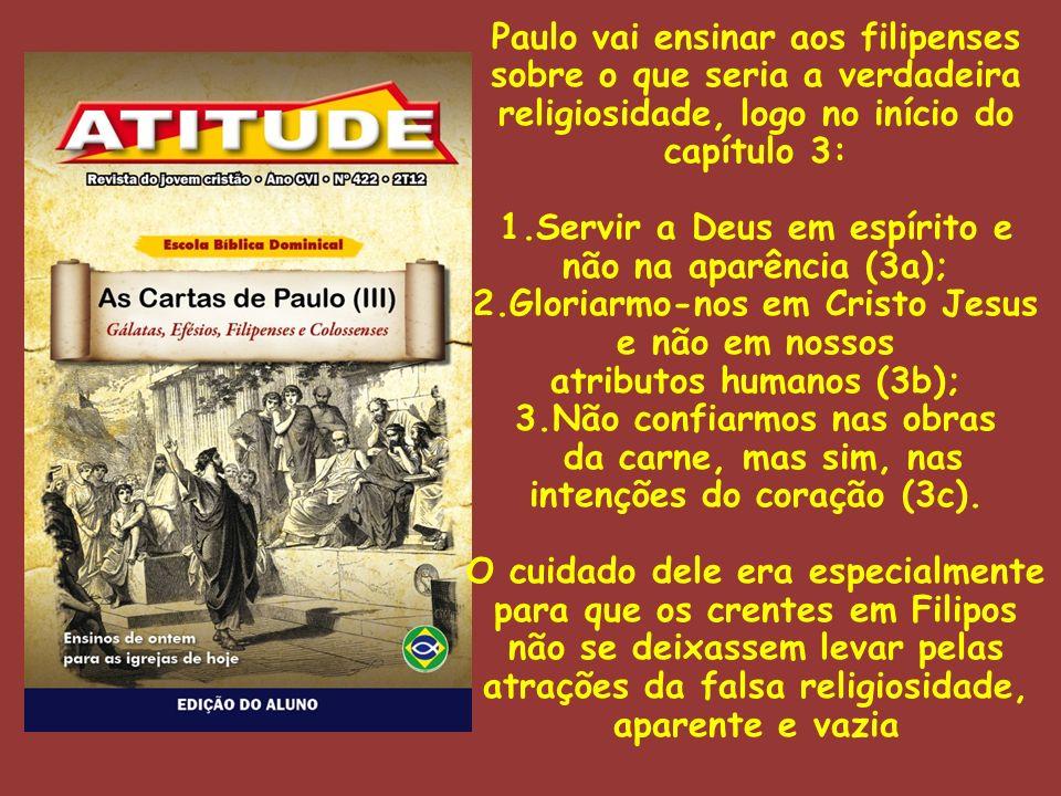 Paulo vai ensinar aos filipenses sobre o que seria a verdadeira religiosidade, logo no início do capítulo 3: 1.Servir a Deus em espírito e não na apar
