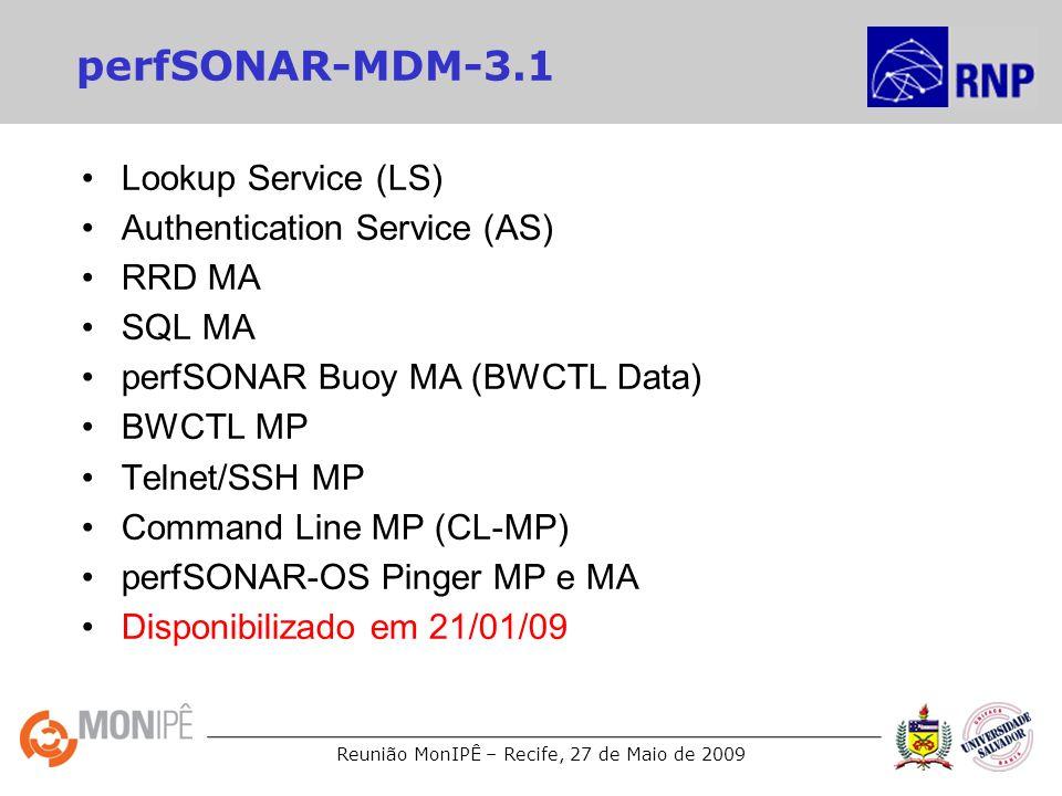 Reunião MonIPÊ – Recife, 27 de Maio de 2009 perfSONAR-MDM-3.1 Lookup Service (LS) Authentication Service (AS) RRD MA SQL MA perfSONAR Buoy MA (BWCTL D
