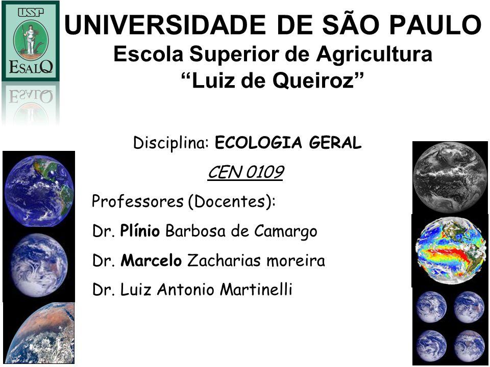 UNIVERSIDADE DE SÃO PAULO Escola Superior de Agricultura Luiz de Queiroz Disciplina: ECOLOGIA GERAL CEN 0109 Professores (Docentes): Dr. Plínio Barbos