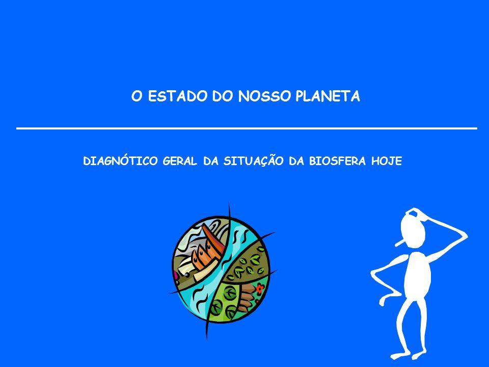 DIAGNÓTICO GERAL DA SITUAÇÃO DA BIOSFERA HOJE O ESTADO DO NOSSO PLANETA