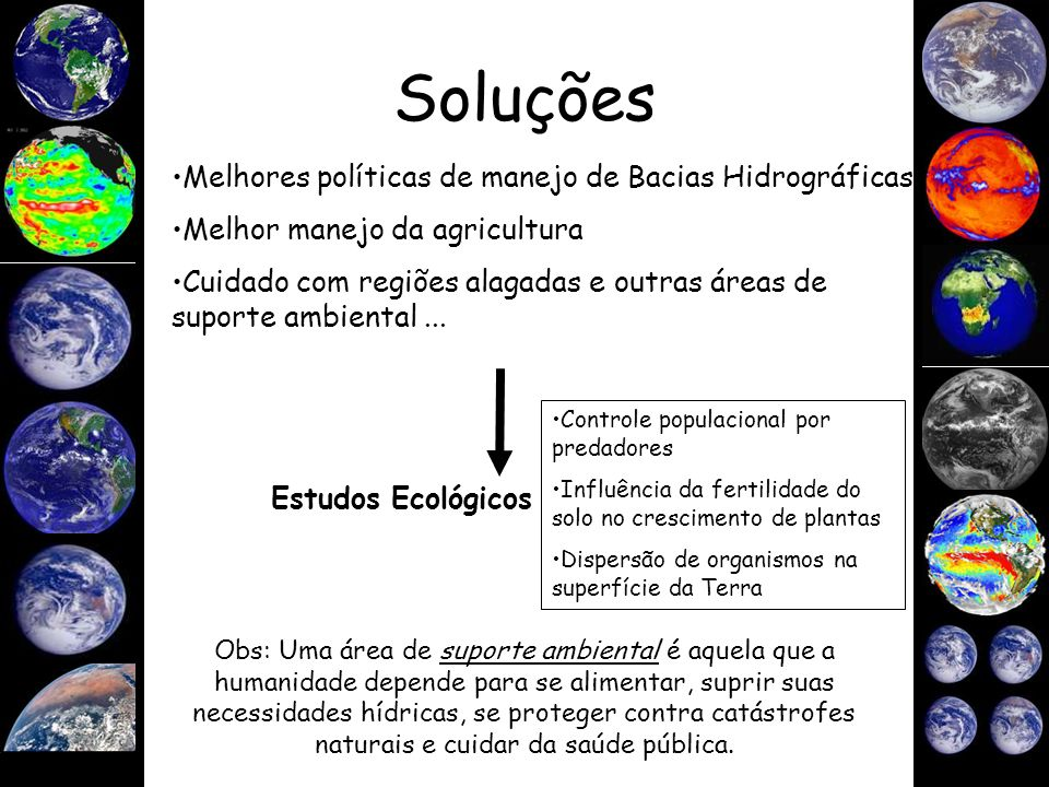Soluções Melhores políticas de manejo de Bacias Hidrográficas Melhor manejo da agricultura Cuidado com regiões alagadas e outras áreas de suporte ambi