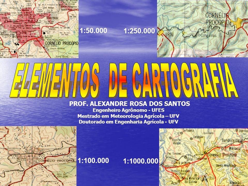 PROF. ALEXANDRE ROSA DOS SANTOS Engenheiro Agrônomo - UFES Mestrado em Meteorologia Agrícola – UFV Doutorado em Engenharia Agrícola - UFV 1:50.000 1:1