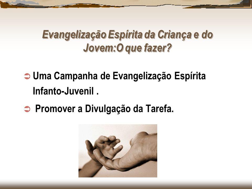 Evangelização Espírita da Criança e do Jovem:O que fazer? Uma Campanha de Evangelização Espírita Infanto-Juvenil. Promover a Divulgação da Tarefa.